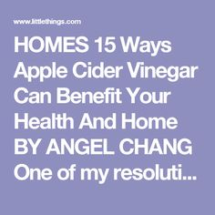 HOMES 15 Ways Apple Cider Vinegar Can Benefit Your Health And Home  BY ANGEL CHANG One of my resolutions this year is to move away from using harsh commercial products for my health and home, and instead opt for powerful, all-natural remedies. Advertisement