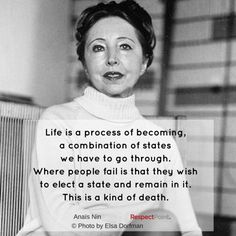 """Life is a process of becoming a combination of states we have to go through. Where people fail is that they wish to elect a state and remain in it. This is a kind of death."" #AnaïsNin #positivitynotes #positivitynote"