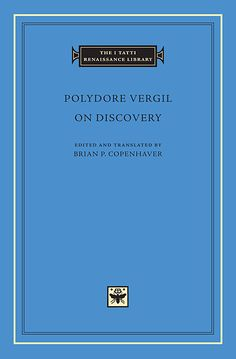 On Discovery — Polydore Vergil, Brian P. Copenhaver | Harvard University Press