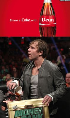 Yassssss I would like to share a coke with dean ambrose