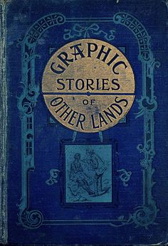 Graphic Stories of Other Lands   Inscript 1899. Another gorgeous book for reading and lit display in one of the units on this board.