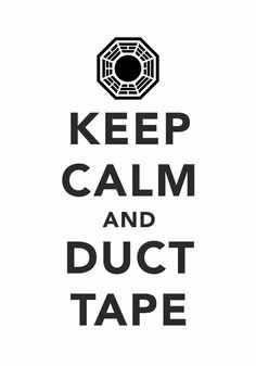 I don't believe in a lot of things, but I do believe in duct tape