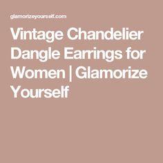 Vintage Chandelier Dangle Earrings for Women | Glamorize Yourself