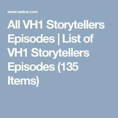 All VH1 Storytellers Episodes | List of VH1 Storytellers Episodes (135 Items)