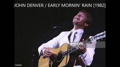 JOHN DENVER / EARLY MORNIN' RAIN [05/30/1982] (Live)