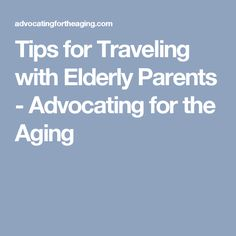Tips for Traveling with Elderly Parents - Advocating for the Aging