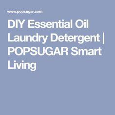 DIY Essential Oil Laundry Detergent | POPSUGAR Smart Living