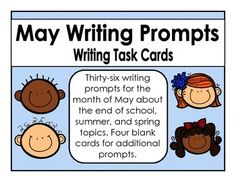 Thirty-six writing prompts for the month of May about the end of school, summer, and spring topics. Four blank cards for additional prompts.