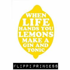 Si la vida te da Limones haz Gin Tonic. When Life hands You Lemons Make a Gin and Tonic