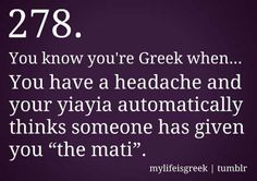 "You know you're Greek when. You have a headache and your yiayia automatically thinks someone has given you ""the mati. Greek Memes, Funny Greek, Greek Quotes, Greek Sayings, Greek Girl, Go Greek, Cyprus Greece, Pride Quotes, Learn Greek"