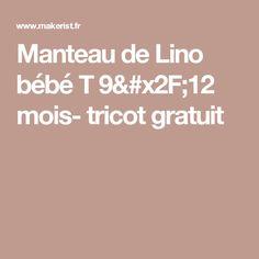 Manteau de Lino bébé T 9/12 mois- tricot gratuit