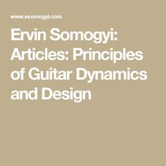 Ervin Somogyi: Articles: Principles of Guitar Dynamics and Design