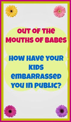 Out of the Mouths of Babes Have you ever been embarrassed by your kids? Then this is the post for you!! #parenting #embarrassingkids #funnykids