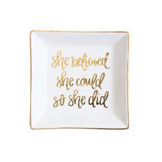 Add some glam and inspiration to your desk or night stand with ourShe Believed She CouldJewelry Dish! This beautiful gold foil trinket tray is perfect for placing your wedding ring or earrings to keep them in a safe place. The gold foil details add a touch of chic glam,perfect for your office or bedroom!   She Believed She Could Jewelry Dish-Jewelry Dishes-Sweet Water Decor-Rustic-Home-Decor-Chic-Decor-Farmhouse-Decor