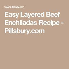 Easy Layered Beef Enchiladas Recipe - Pillsbury.com