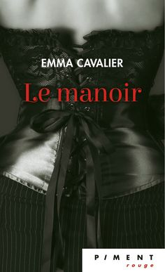 Le manoir - Emma Cavalier - 368 pages, Couverture souple -  Série / Collection : Piment -  Age : Adulte -  Référence : 886226 #Livre #Roman #Érotique