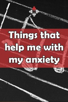 Things that help me with my anxiety