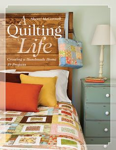 A Quilting Life by @AQuiltingLife -- Bring the handmade tradition home with these charming quilts and home accessories. Inspired by a grandmother who loved to sew for her family, quilter and blogger Sherri McConnell gives traditional patterns a new look that features fabrics by some of today's most popular designers.