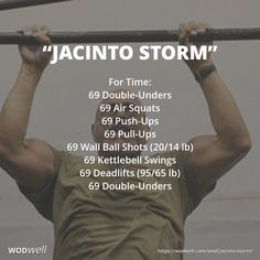 """Jacinto Storm"" WOD - For Time: 69 Double-Unders; 69 Air Squats; 69 Push-Ups; 69 Pull-Ups; 69 Wall Ball Shots (20/14 lb); 69 Kettlebell Swings; 69 Deadlifts (95/65 lb); 69 Double-Unders"