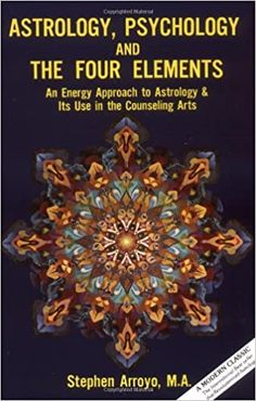 Amazon.com: Astrology, Psychology, and the Four Elements: An Energy Approach to Astrology and Its Use in the Counseling Arts (8601406506060): Arroyo, Stephen: Books Birth Horoscope, Astrological Elements, Writing A Book Review, Astrology Books, Birth Chart, The Four, Human Behavior, Book Club Books, Cosmic