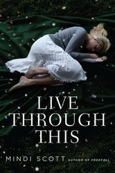 """Live Through This by Mindi Scott - When a relationship trespasses the boundaries of trust, the consequences are complex in this nuanced page-turner from """"a. Ya Books, Books To Read, Anna And The French Kiss, New Teen, 1 Live, Books For Teens, Teen Books, Page Turner, The Victim"""