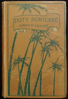"""""""Doty Dontcare: A Story of the Garden of the Antilles"""" by Mary Farrington Foster. 1895. """"The racial and social distinctions upon which the rigid caste-systems of Santa Cruz is based are vividly portrayed in this book."""" Author is a native and a long-time resident of the island. 