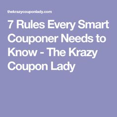 7 Rules Every Smart Couponer Needs to Know - The Krazy Coupon Lady
