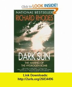 DARK SUN The Making of the Hydrogen Bomb (9780684824147) Richard Rhodes , ISBN-10: 0684824140  , ISBN-13: 978-0684824147 ,  , tutorials , pdf , ebook , torrent , downloads , rapidshare , filesonic , hotfile , megaupload , fileserve