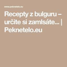Recepty z bulguru – určite si zamlsáte... | Peknetelo.eu