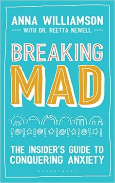 Breaking Mad: The Insider's Guide to Conquering Anxiety: Anna Williamson, Beth Evans, Dr Reetta Newell: 9781472937681: Amazon.com: Books
