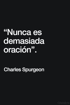 """""""Nunca es demasiada oración"""". - Charles Spurgeon."""