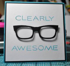 sunglasses quotes Clearly Awesome by mrslaird - Cards and Paper Crafts at Splitcoaststampers Card Making Inspiration, Making Ideas, Cool Glasses, Eye Glasses, Pun Card, Birthday Cards For Men, Some Cards, Masculine Cards, Valentine Day Cards