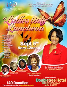 DAN Ministries & Dr. Darlene Allen Nichols Invites You to a Ladies Only Luncheon on September 5, 2015 from 9am - 12noon featuring: Lady Lydena Franklin, Lady Donishia Ballard, Lakiya Blisset-Evans, Marlene Allen Harrison & More! Vending Opportunities Available.  Location: Doubletree Hotel 5000 West 127th Street, Alsip, Illinois 60803.  Ticket Donation: $40 To Purchase Tickets or For More Info: www.DANMinistries.com