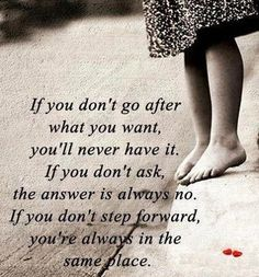 If you don't go after what you want, you'll never have it. If you don't ask, the answer is always no. If you don't step forward, you're alwa...