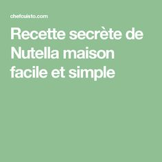Recette secrète de Nutella maison facile et simple