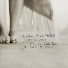I will write peace on your wings...
