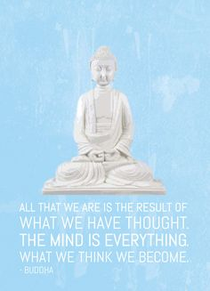 Thoughts become things - Buddha