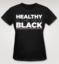 """Black Girls Do Work Out! Order The """"Healthy Is The New Black"""" T-Shirt Today! 