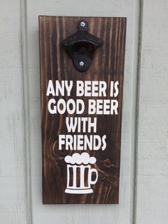 Any Beer is Good Beer With Friends- bottle opener-wall mount-beer-friends-housewarming-pool patio porch decor-man gift-craft beer-beer love by NotJustAMasonJar on Etsy