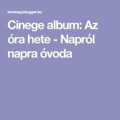 Cinege album: Az óra hete - Napról napra óvoda Weather, Album, Education, Children, Projects, Boys, Kids, Weather Crafts, Educational Illustrations