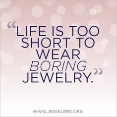 quotes about jewelry | Life is too short to wear boring #jewelry. #Truth | Quotable Quotes