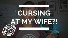 The Time I Cursed At My Wife