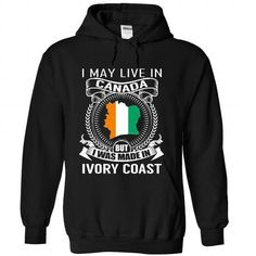 I MAY LIVE IN CANADA BUT I WAS MADE IN IVORY COAST (V3) T-SHIRTS, HOODIES, SWEATSHIRT (39.99$ ==► Shopping Now)