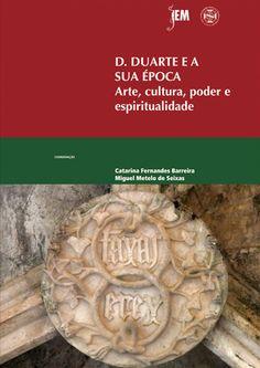 D. Duarte e a sua época : Arte, cultura, poder e espiritualidade, 2014 ttp://absysnetweb.bbtk.ull.es/cgi-bin/abnetopac01?TITN=533470