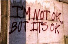 I'm not ok but it's ok