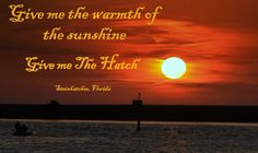 Give me the warmth of the sunshine....Give me The Hatch.  Steinhatchee, Florida.
