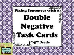 Double Negative Task Cards (FREE) from Chalkboard Creations  on TeachersNotebook.com -  (7 pages)  - This is a FREE set of 18 task cards! Each card has a sentence that contains a double negative for the students to correct. Great for early finishers, centers or small groups, playing Scoot, or as a review! #taskcards