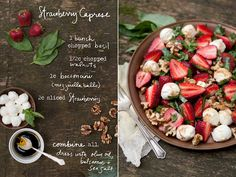 Strawberry Caprese is a seasonal twist on the classic tomato basil appetizer. A perfect mix of sweet and savory! Strawberry Caprese 1 bunch chopped basil 1/2 cup chopped walnuts 1 cup bocconcini (mozzarella balls) 2 cups sliced strawberries Combine all. Dress with olive oil, balsamic vinegar and sea salt. *All photos and illustration by © Erin Gleeson and originally posted on The Forest Feast.