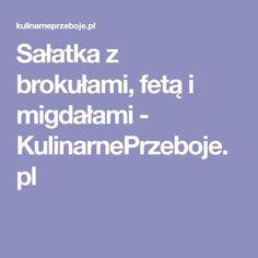 Sałatka z brokułami, fetą i migdałami - KulinarnePrzeboje.pl