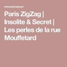 Paris ZigZag   Insolite & Secret   Les perles de la rue Mouffetard